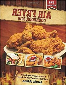 Air Fryer Cookbook 2019: 575 Recipes to Fry...by Louis Alina