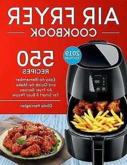 Air Fryer Cookbook : 550 Easy-To-Remember and Quick-to-Make