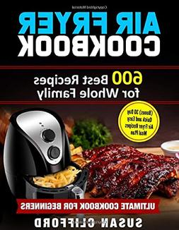 AIR FRYER COOKBOOK: 600 Best Recipes for Whole...by Susan Cl
