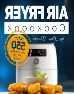 Air Fryer Cookbook – Tasty 550 Quick & Easy Days of Air Fr