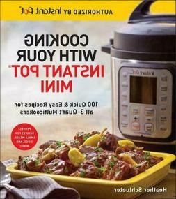 Cooking with your Instant Pot Mini 100 Quick & Easy Recipes