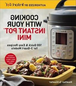Cooking with your Instant Pot Mini : 100 Quick & Easy Recipe