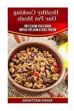 Healthy Cooking One Pot Meals: Quick Easy Meals for Weight L