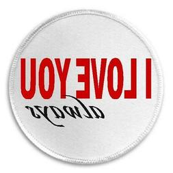 """I Love You Always - 3"""" Circle Sew / Iron On Patch Romance An"""