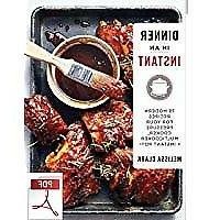 Dinner in an Instant : 75 Modern Recipes for Your Pressure C