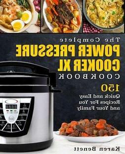 The Complete Power Pressure Cooker XL Cookbook: 150 Quick an