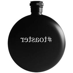 #toaster - 5oz Round Hashtag Drinking Alcohol Flask, Matte B